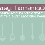 Easy. Homemade. {Homemade Pantry Staples for the Busy Modern Family} eBook Sale!
