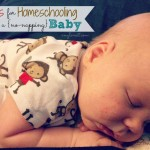 How to Homeschool When Baby Doesn't Nap {without completely losing your mind}