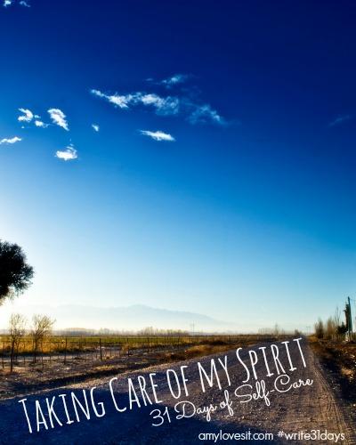 31 Days of Self-Care: Taking Care of My Spirit | AmyLovesIt.com #write31days