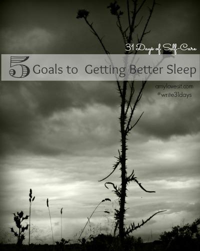 5 Goals to Getting Better Sleep | AmyLovesIt.com #write31days