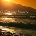 A Morning Routine | AmyLovesIt.com #write31days