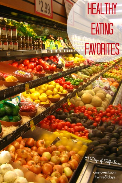 Healthy Eating Favorites | AmyLovesIt.com #write31days