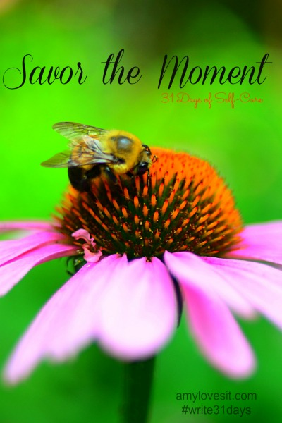 Savor the Moment | AmyLovesIt.com #write31days
