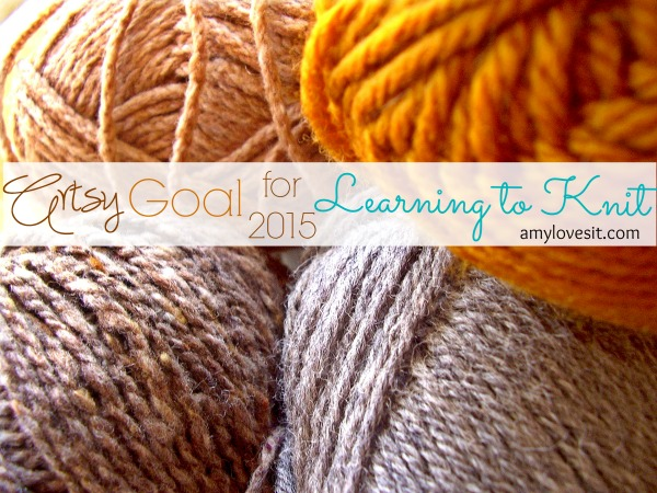 Artsy Goal for 2015: Learning to Knit | AmyLovesIt.com